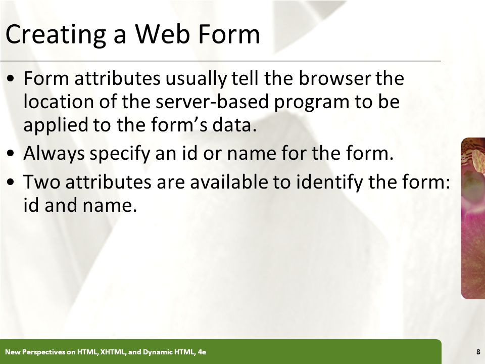 Creating a Web Form Form attributes usually tell the browser the location of the server-based program to be applied to the form's data.