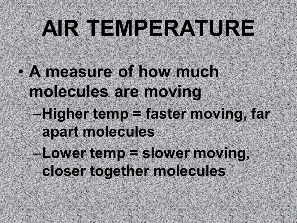 AIR TEMPERATURE A measure of how much molecules are moving