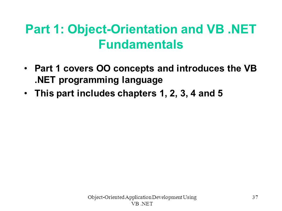 Part 1: Object-Orientation and VB .NET Fundamentals