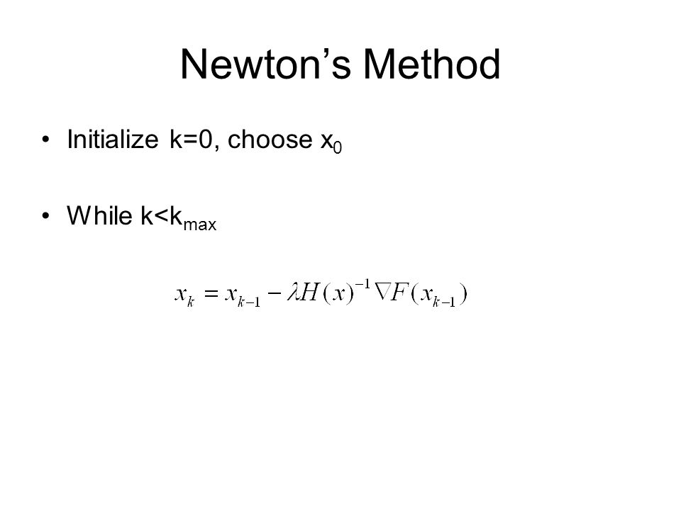 Newton's Method Initialize k=0, choose x0 While k<kmax