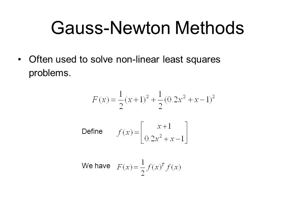 Gauss-Newton Methods Often used to solve non-linear least squares problems. Define We have