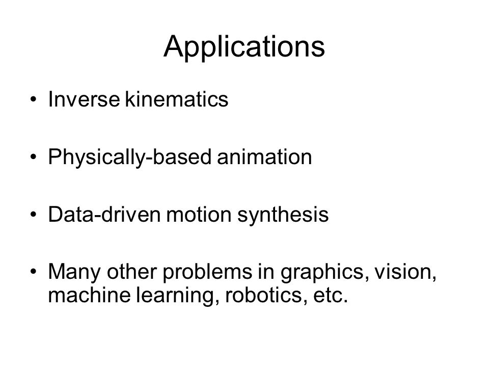 Applications Inverse kinematics Physically-based animation