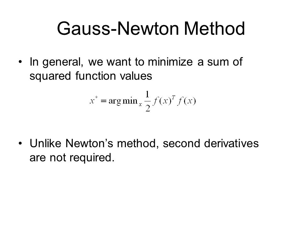 Gauss-Newton Method In general, we want to minimize a sum of squared function values.