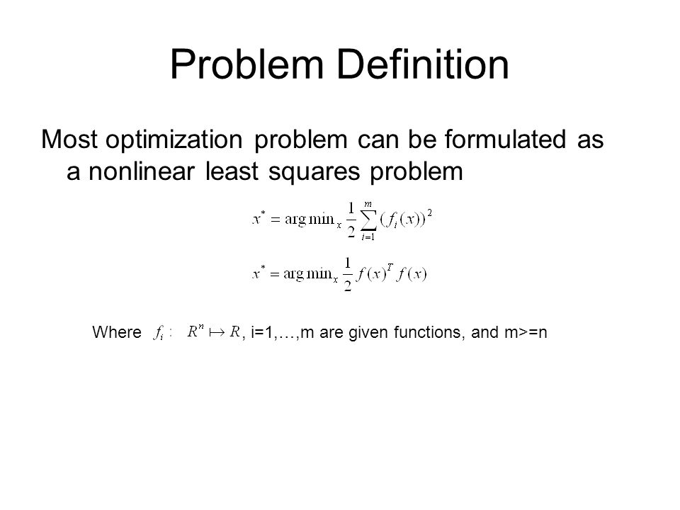 Problem Definition Most optimization problem can be formulated as a nonlinear least squares problem.