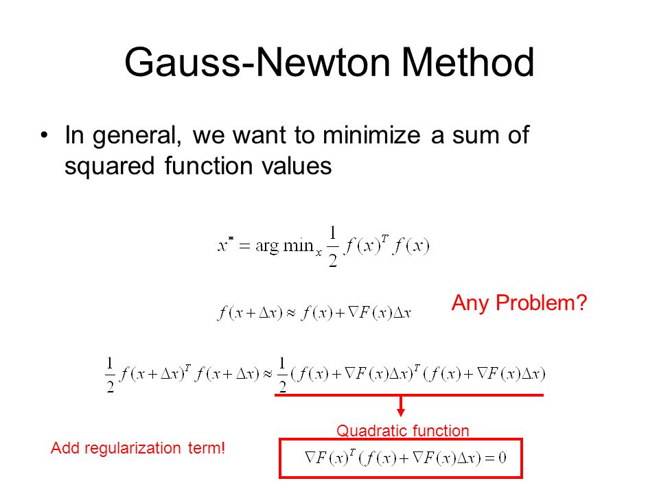 Gauss-Newton Method In general, we want to minimize a sum of squared function values. Any Problem