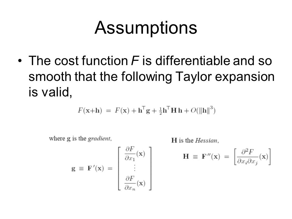 Assumptions The cost function F is differentiable and so smooth that the following Taylor expansion is valid,