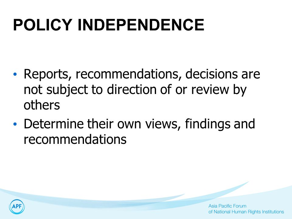 POLICY INDEPENDENCE Reports, recommendations, decisions are not subject to direction of or review by others.