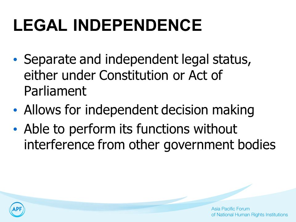 LEGAL INDEPENDENCE Separate and independent legal status, either under Constitution or Act of Parliament.