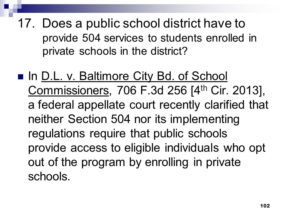 17. Does a public school district have to provide 504 services to students enrolled in private schools in the district