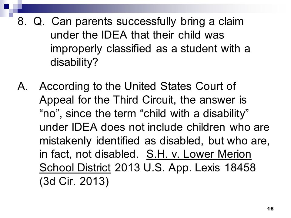 8. Q. Can parents successfully bring a claim under the IDEA that their child was improperly classified as a student with a disability