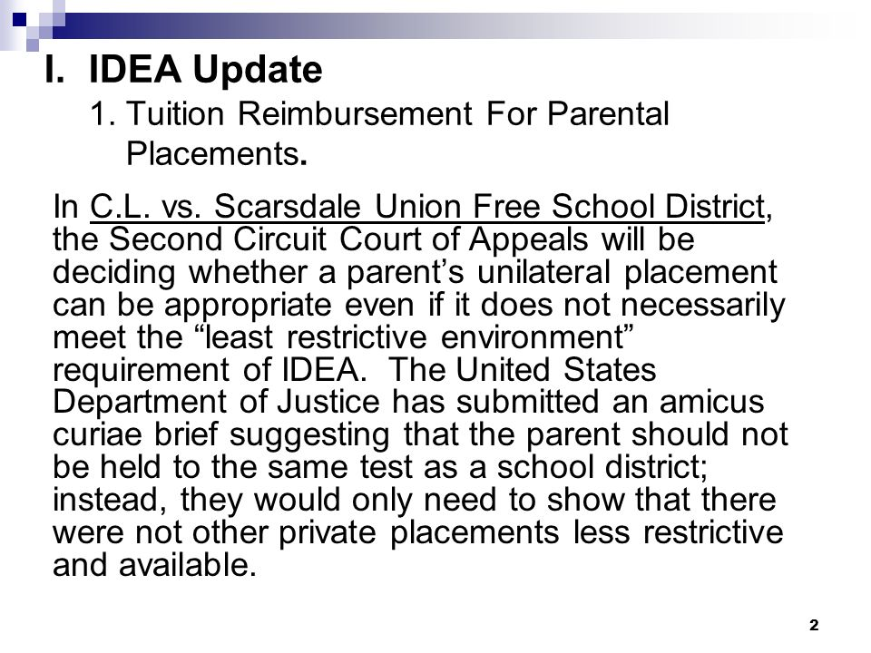 I. IDEA Update 1. Tuition Reimbursement For Parental Placements.