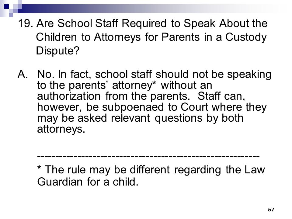 19. Are School Staff Required to Speak About the Children to Attorneys for Parents in a Custody Dispute