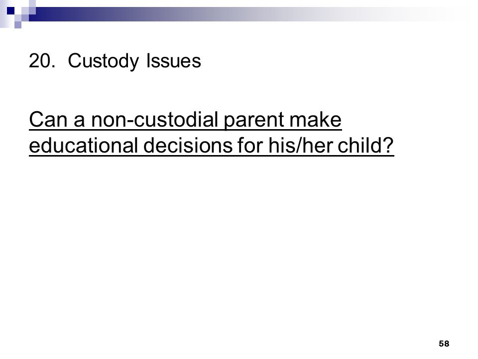 20. Custody Issues Can a non-custodial parent make educational decisions for his/her child