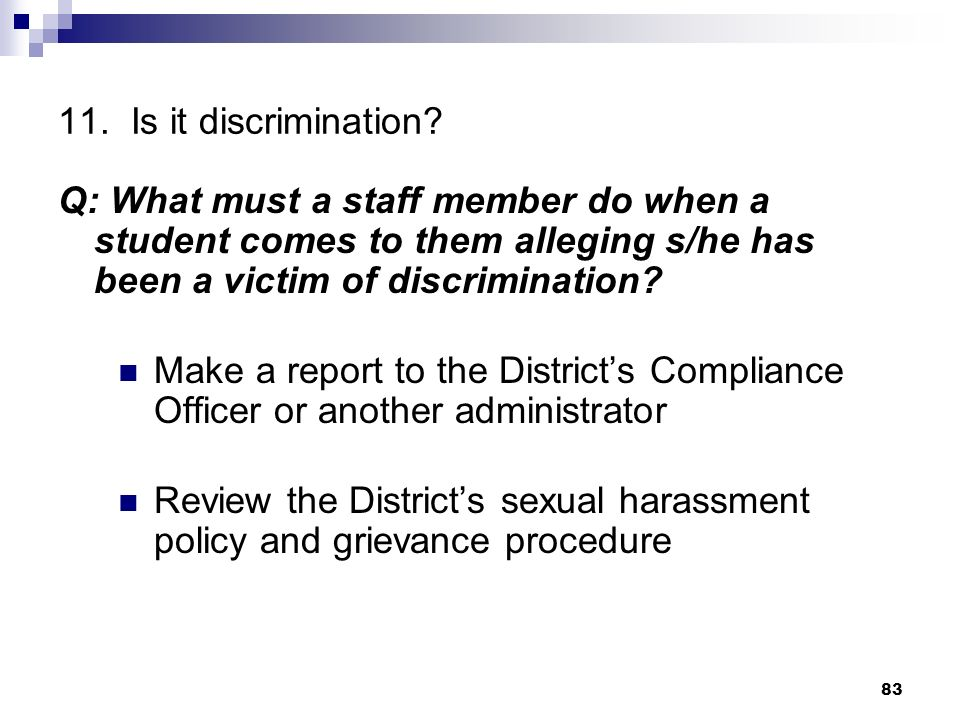11. Is it discrimination Q: What must a staff member do when a student comes to them alleging s/he has been a victim of discrimination