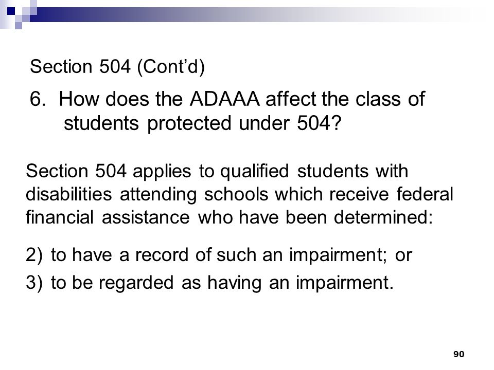 Section 504 (Cont'd) 6. How does the ADAAA affect the class of