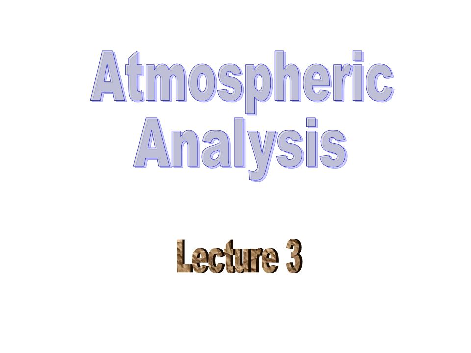 Atmospheric Analysis Lecture 3