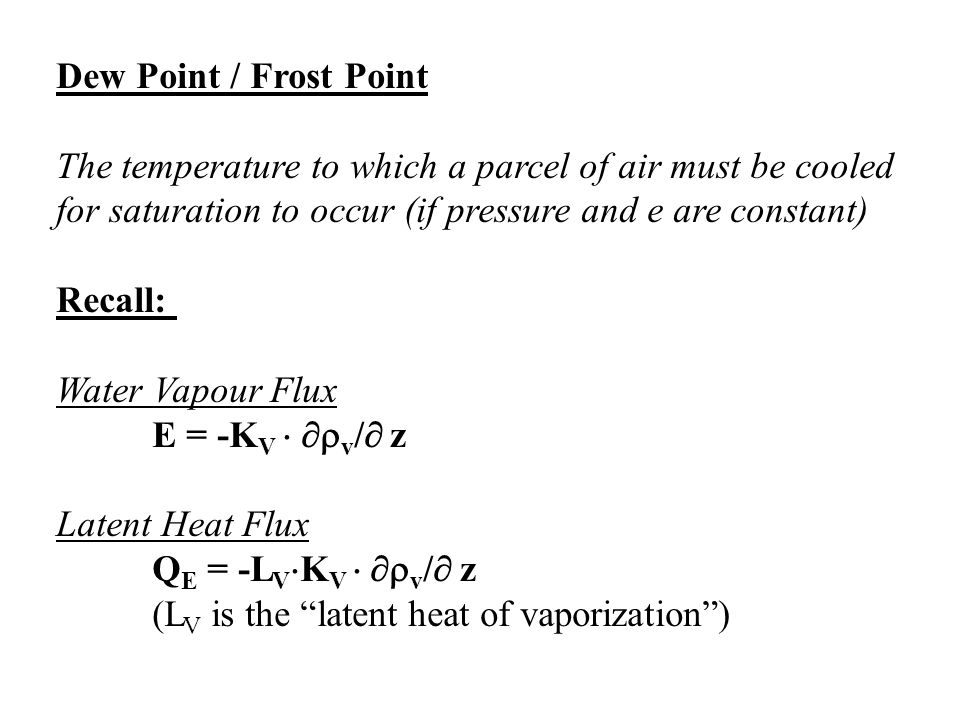 Dew Point / Frost Point The temperature to which a parcel of air must be cooled. for saturation to occur (if pressure and e are constant)