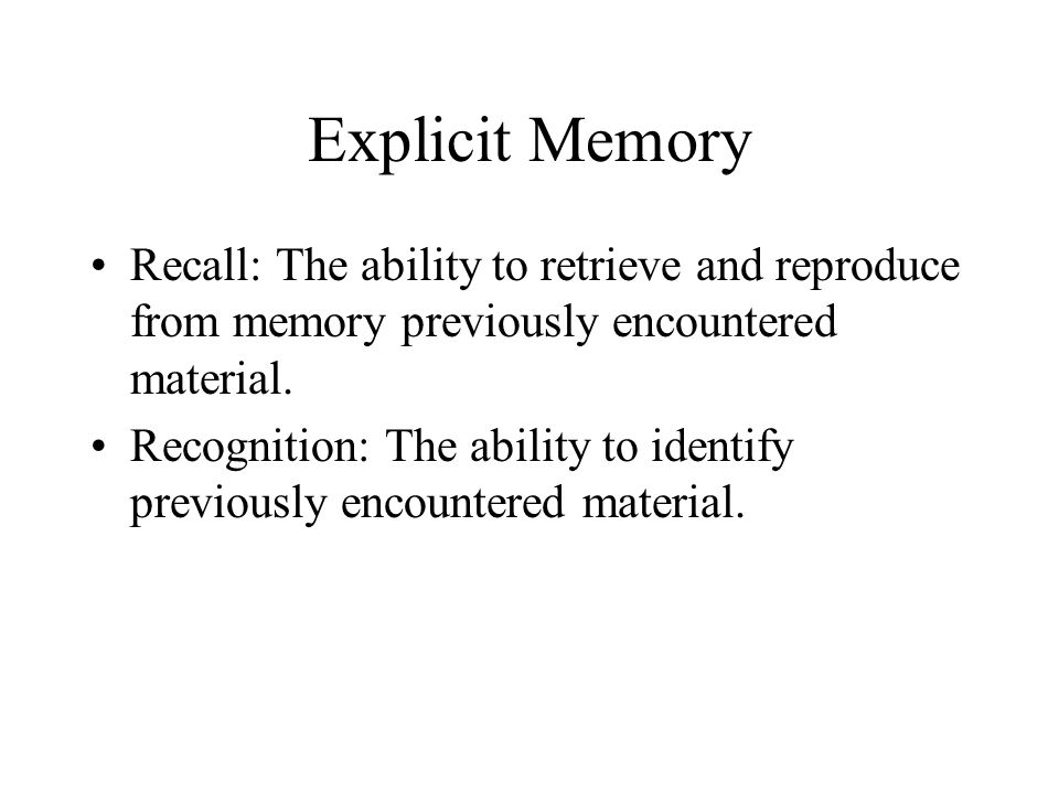 Explicit Memory Recall: The ability to retrieve and reproduce from memory previously encountered material.