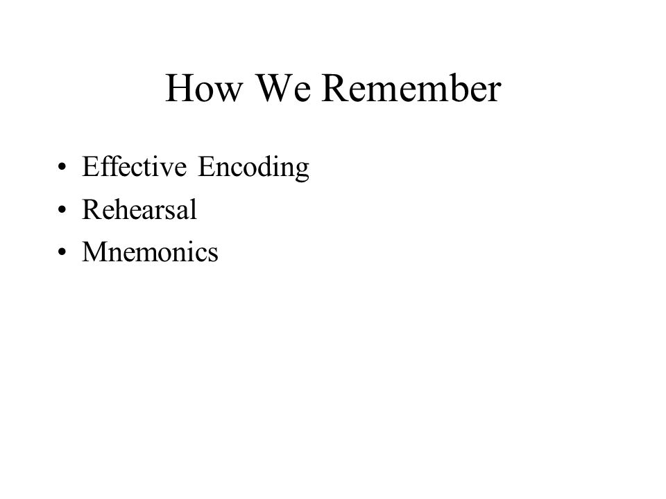 How We Remember Effective Encoding Rehearsal Mnemonics