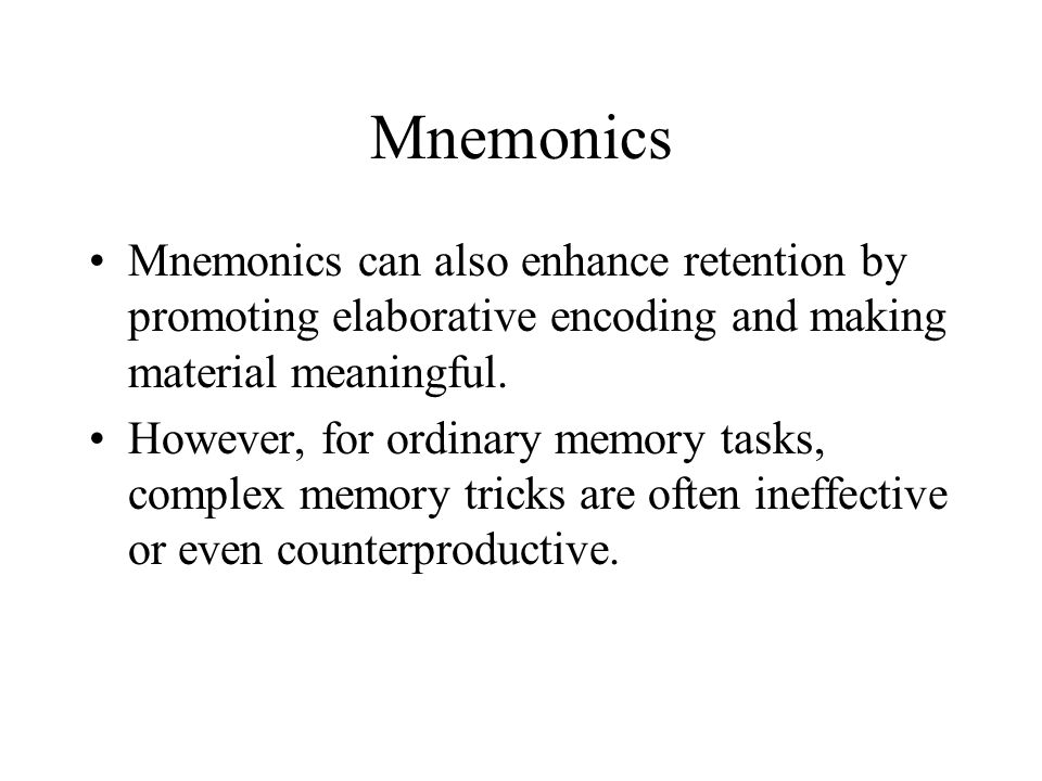 Mnemonics Mnemonics can also enhance retention by promoting elaborative encoding and making material meaningful.
