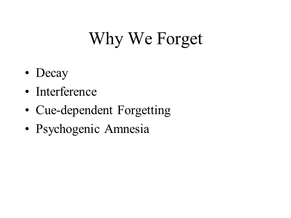 Why We Forget Decay Interference Cue-dependent Forgetting