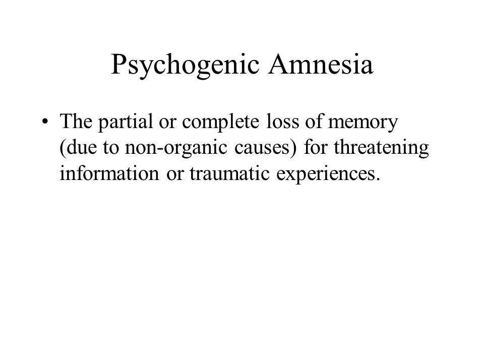 Psychogenic Amnesia The partial or complete loss of memory (due to non-organic causes) for threatening information or traumatic experiences.