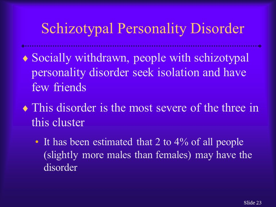 schizotypal personality disorder A person who has schizotypal personality disorder has great discomfort and difficulty in establishing and maintaining close relationships with others.