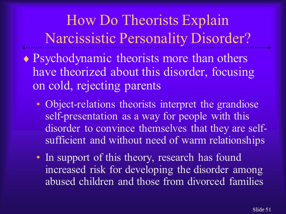 theories to explain narcissistic personality disorder He blithely lumps homosexuality among the personality disorders  it comes  complete with a developmental theory, an explanation of.