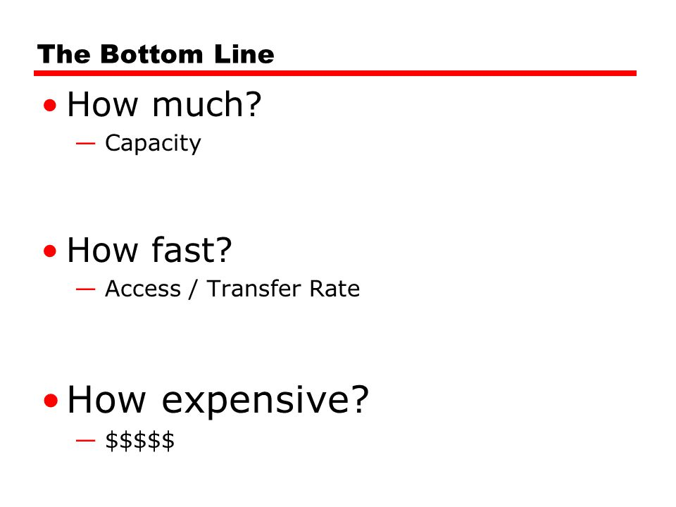 How expensive How much How fast The Bottom Line Capacity