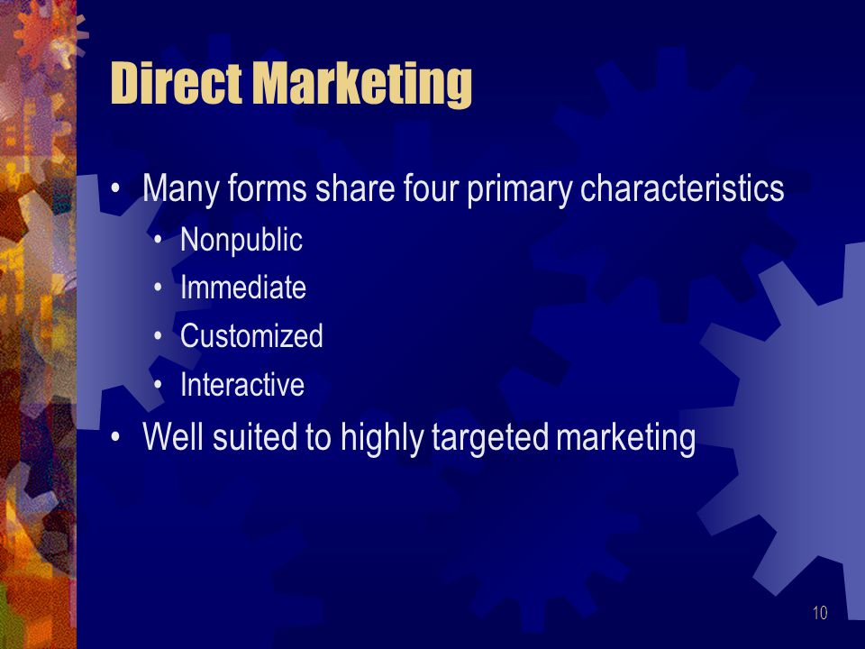 Direct Marketing Many forms share four primary characteristics