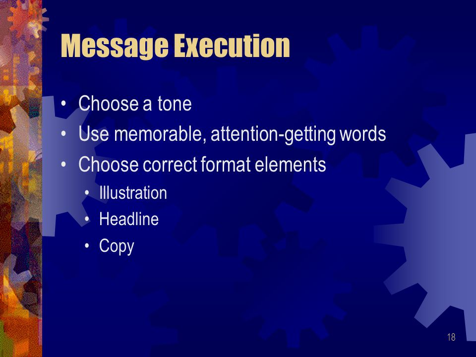 Message Execution Choose a tone Use memorable, attention-getting words