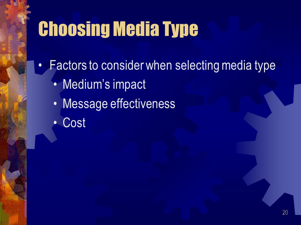 Choosing Media Type Factors to consider when selecting media type