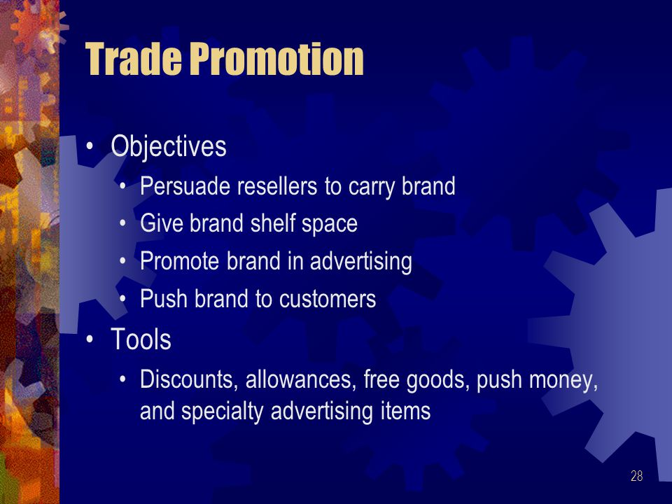 Trade Promotion Objectives Tools Persuade resellers to carry brand
