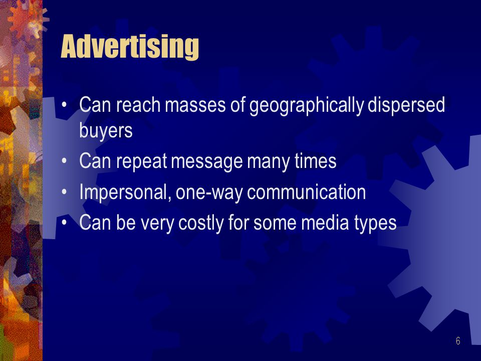 Advertising Can reach masses of geographically dispersed buyers