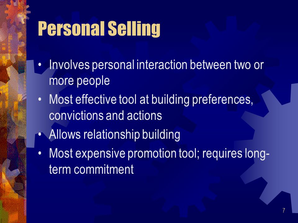 4/16/2017 Personal Selling. Involves personal interaction between two or more people.