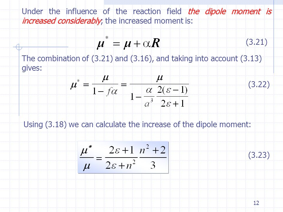 Under the influence of the reaction field the dipole moment is increased considerably; the increased moment is: