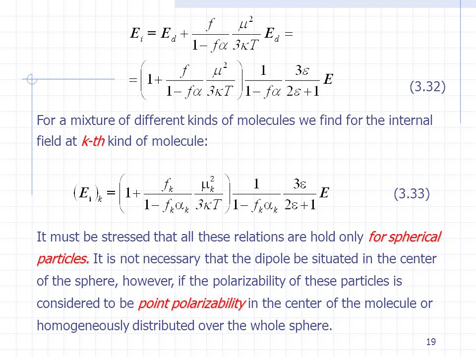 (3.32) For a mixture of different kinds of molecules we find for the internal field at k-th kind of molecule: