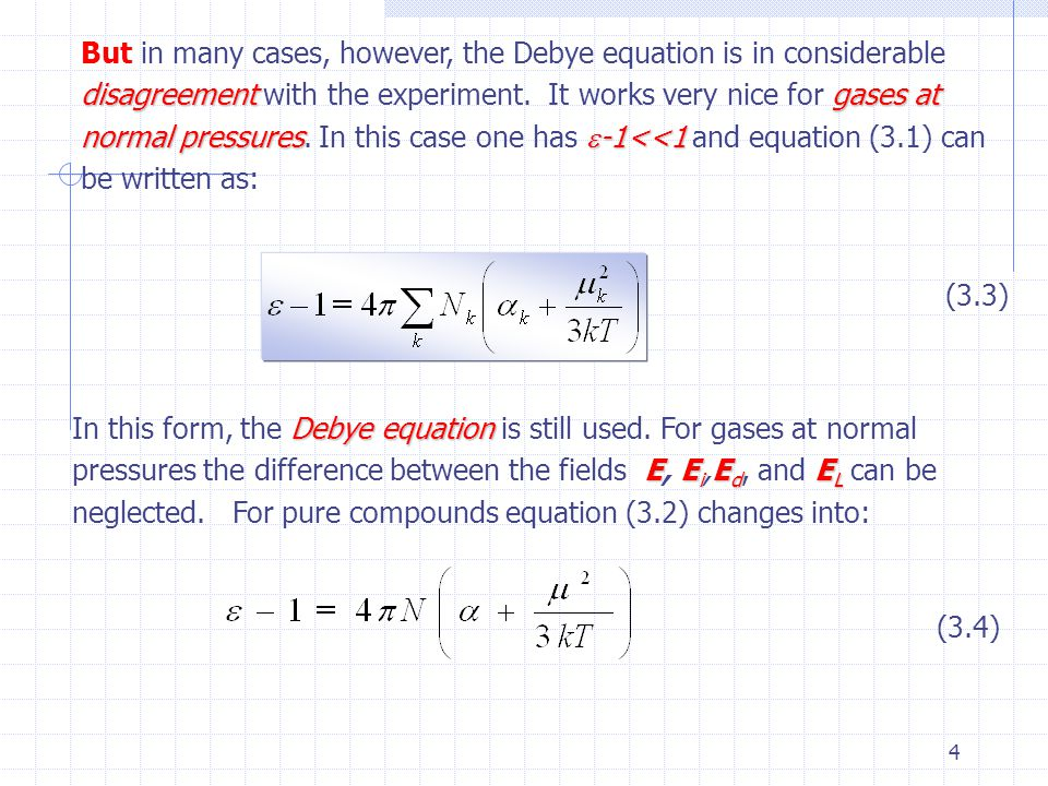 But in many cases, however, the Debye equation is in considerable disagreement with the experiment. It works very nice for gases at normal pressures. In this case one has -1<<1 and equation (3.1) can be written as: