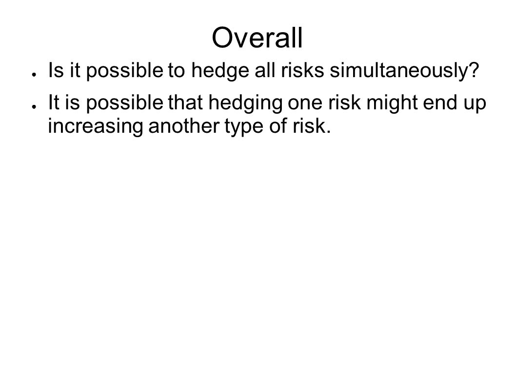 Overall Is it possible to hedge all risks simultaneously