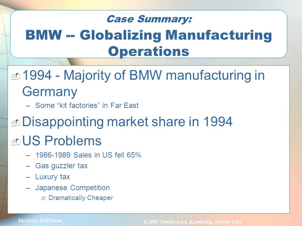 bmw case globalizing manufacturing operations The case also discusses how ford implemented the principles of lean manufacturing through fps at its manufacturing operations ford restructured its manufacturing operations in its efforts to induce more flexibility and enhance the efficiency of its automobile production system the case discusses the benefits reaped by the company after the.