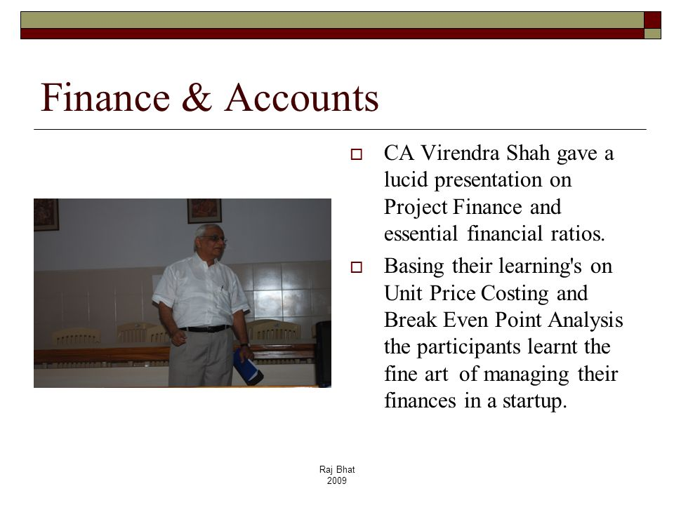 Finance & AccountsCA Virendra Shah gave a lucid presentation on Project Finance and essential financial ratios.