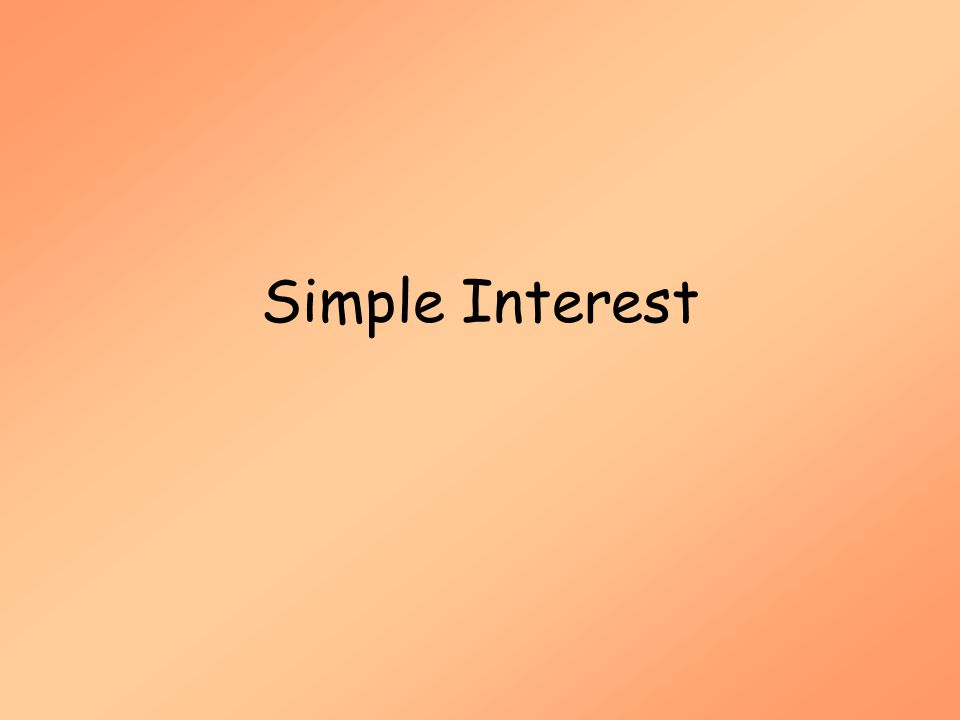 Simple Interest (MAT 142) Simple Interest