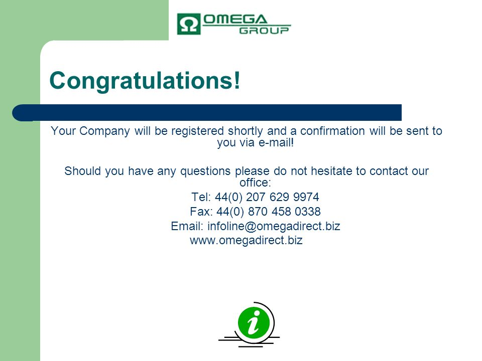 Congratulations! Your Company will be registered shortly and a confirmation will be sent to you via e-mail!