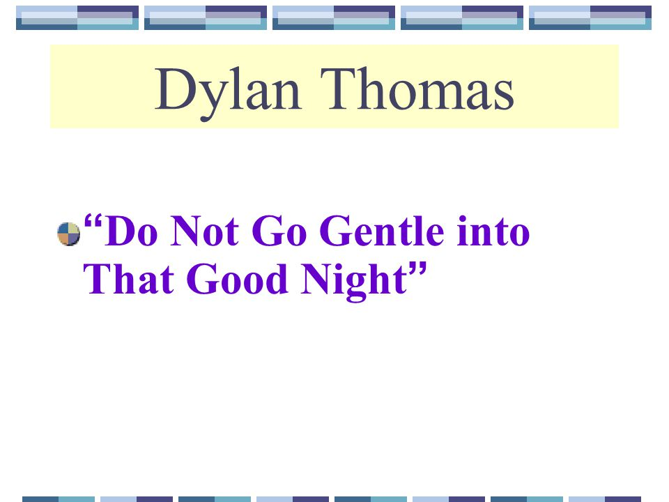 a review of do not go gentle into that good night by dylan thomas Do not go gentle into that good night by dylan thomas: summary and critical analysis in the poem do not go gentle into that good night the poet clarifies that the poem was an invocation to.