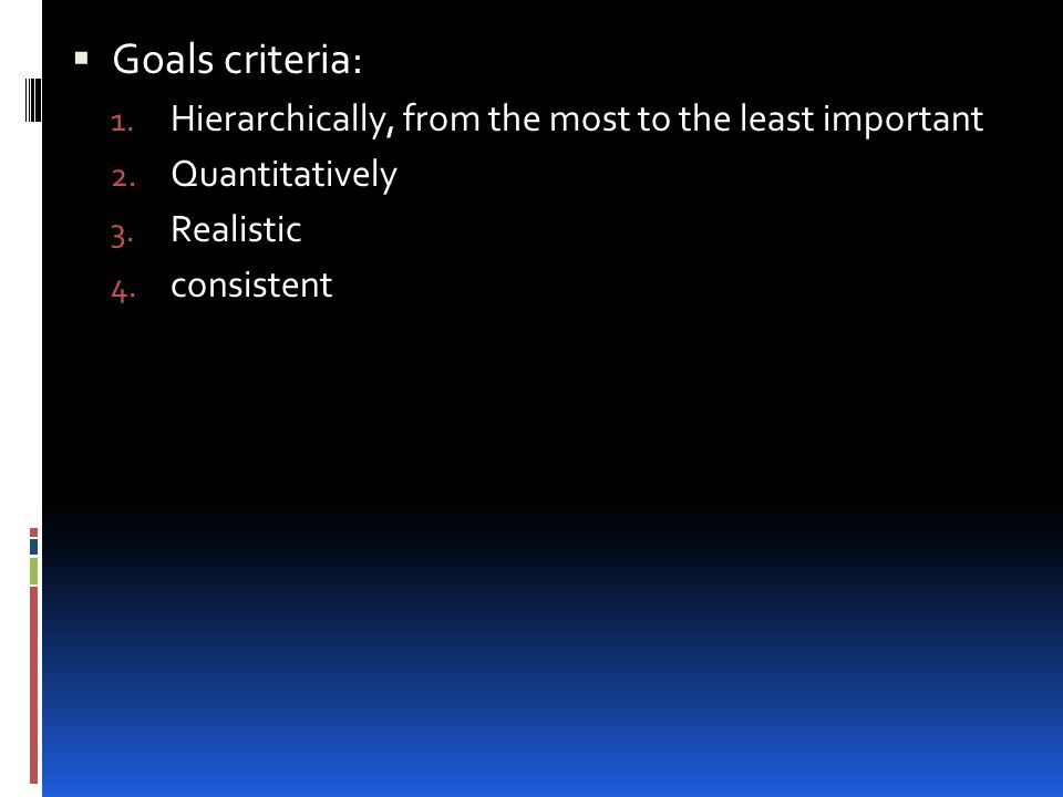 Goals criteria: Hierarchically, from the most to the least important