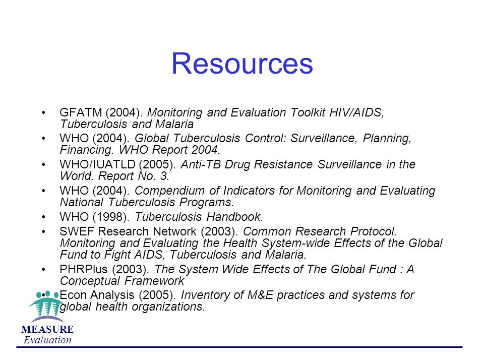 Resources GFATM (2004). Monitoring and Evaluation Toolkit HIV/AIDS, Tuberculosis and Malaria.
