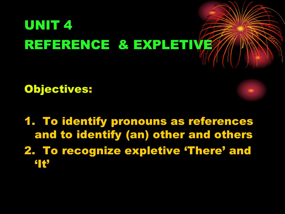 UNIT 4 REFERENCE & EXPLETIVE