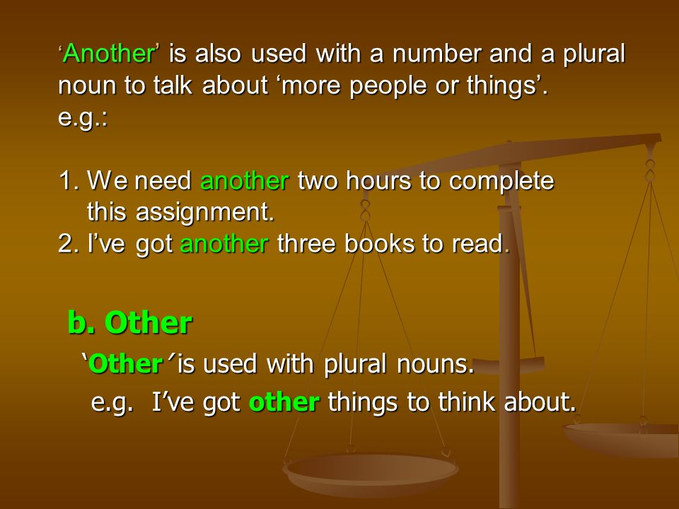 b. Other 'Other' is used with plural nouns.