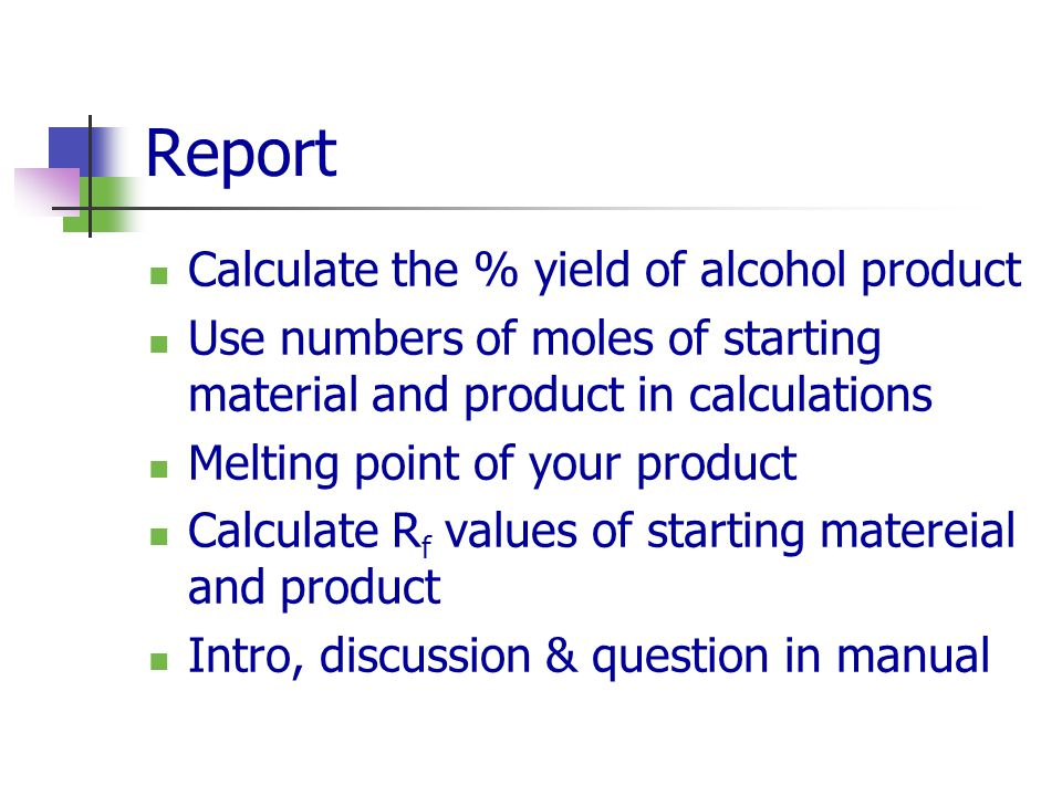 Report Calculate the % yield of alcohol product