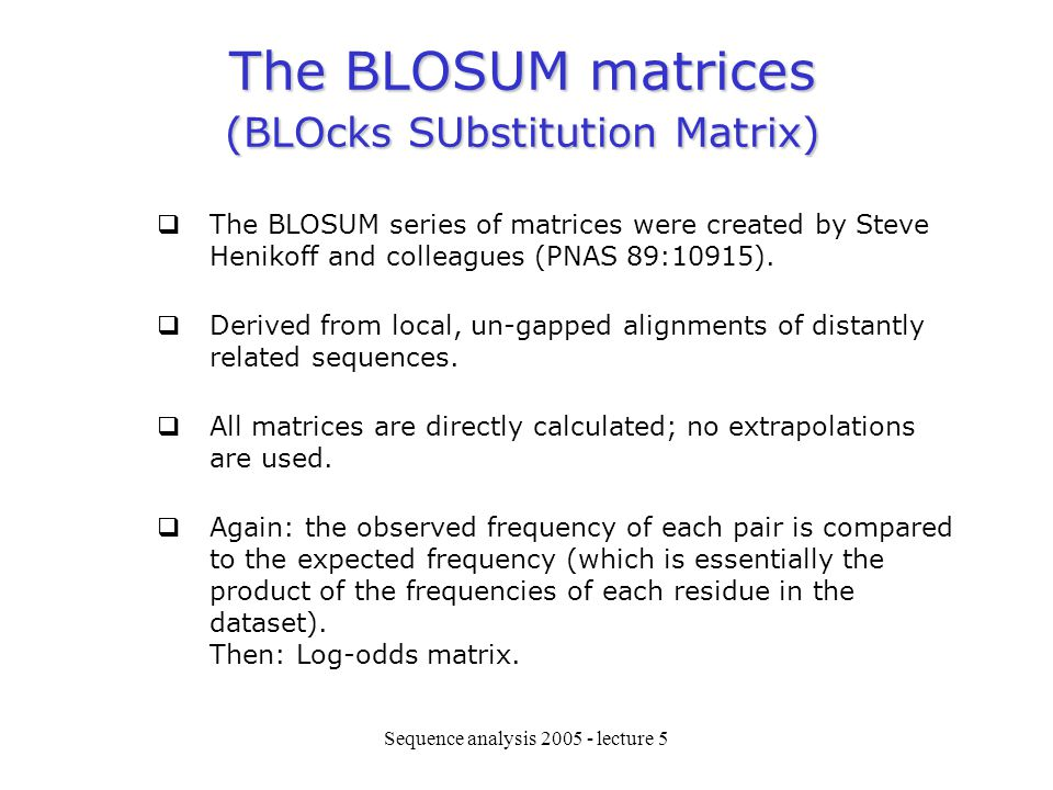 The BLOSUM matrices (BLOcks SUbstitution Matrix)